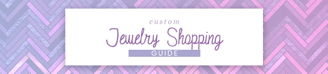 Custom Jewelry Shopping Guide
